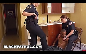 BLACK PATROL - Badass MILF Cops Squatting On A Black Clear the way Squatter'_s Face